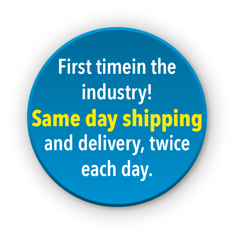 First timein the industry! Same day shipping and delivery, twice each day.