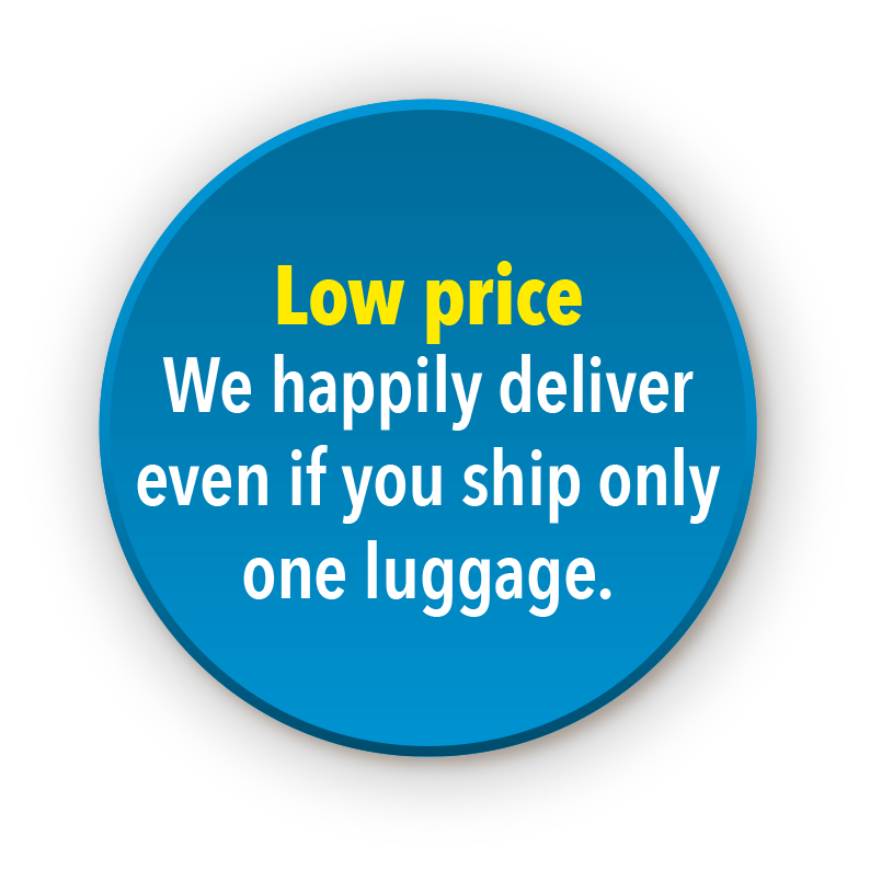 Low price We happily deliver even if you ship only one luggage.
