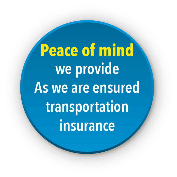 Peace of mind we provide As we are ensured transportation insurance